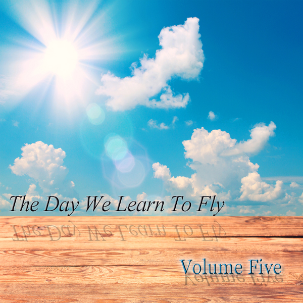 Volume Five Releases: The Day We Learn To Fly