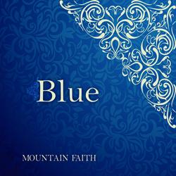 BLUE – From Mountain Faith
