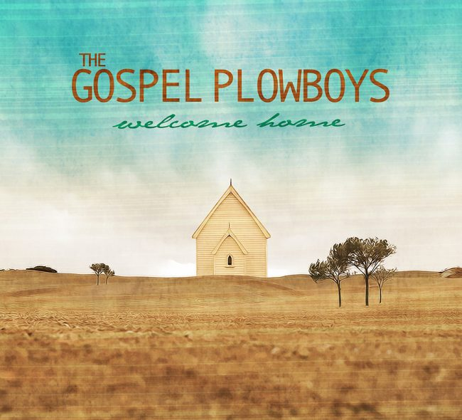 The Gospel Plowboys – Welcome Home
