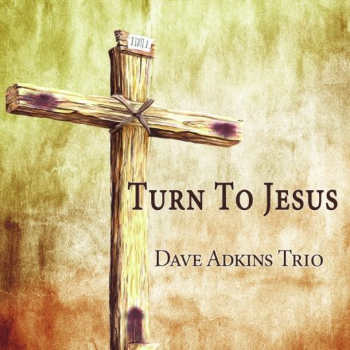Dave Adkins Trio – Come To Jesus – Now Available