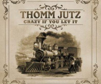 Thomm Jutz - Crazy If You Let It