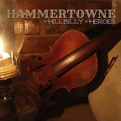 Hillbilly Heroes – New Single From Hammertowne