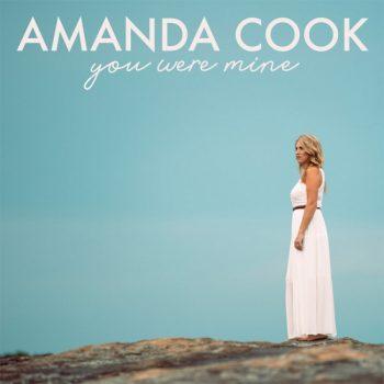 Amanda Cook Releases New Single – You Were Mine