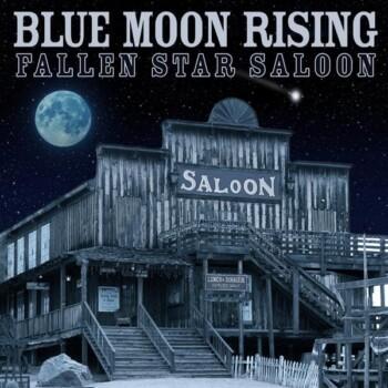 BLUE MOON RISING – FALLEN STAR SALOON
