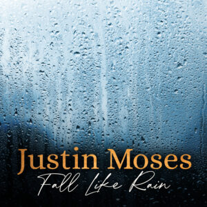 Justin Moses hits the airways with Fall Like Rain
