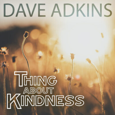 DaveAdkins_ThingAboutKindness-single