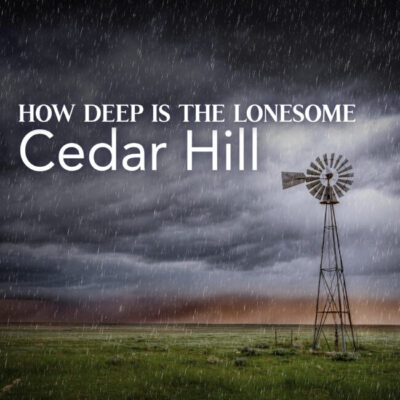 Cedar-Hill_How-Deep-Is-The-Lonesome