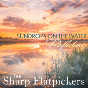 Sharp-Flatpickers_Sundrops-On-Water-Reflections